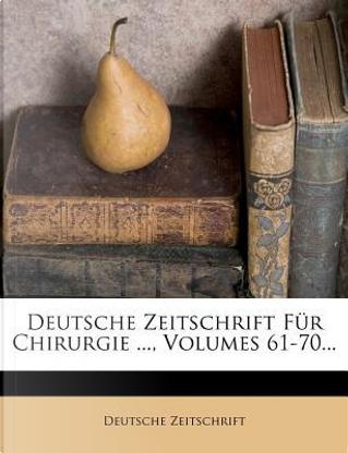 Deutsche Zeitschrift Fur Chirurgie, Volumes 61-70. by Deutsche Zeitschrift