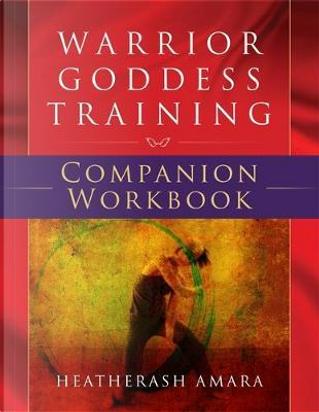 Warrior Goddess Training Companion Workbook by HeatherAsh Amara
