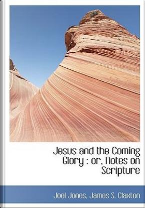 Jesus and the Coming Glory by Joel Jones