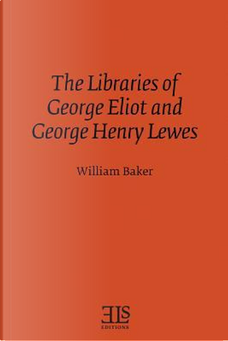 The Libraries of George Eliot and George Henry Lewes by William Baker
