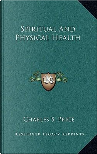 Spiritual and Physical Health by Charles S. Price
