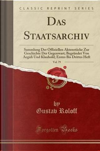Das Staatsarchiv, Vol. 79 by Gustav Roloff