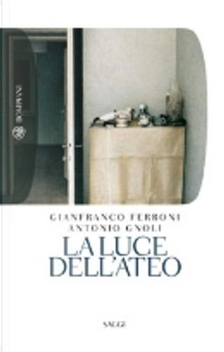 La luce dell'ateo by Antonio Gnoli, Gianfranco Ferroni