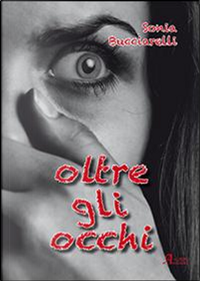 Oltre gli occhi by Sonia Bucciarelli