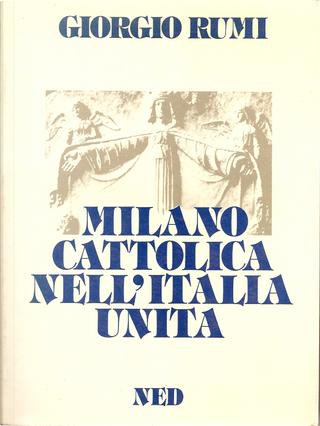 Milano cattolica nell'Italia unita by Giorgio Rumi