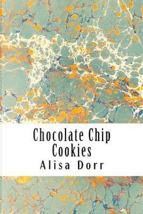 Chocolate Chip Cookies by Alisa Dorr