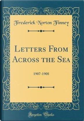 Letters From Across the Sea by Frederick Norton Finney