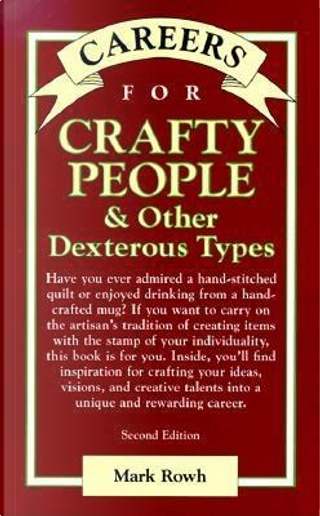 Careers for Crafty People & Other Dexterous Types by Mark Rowh
