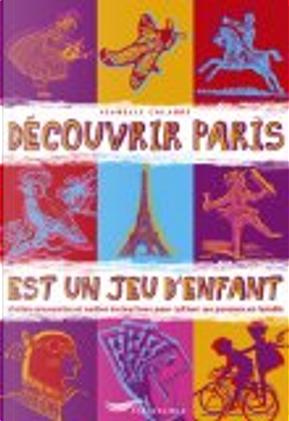 Découvrir Paris est un jeu d'enfant by Isabelle Calabre