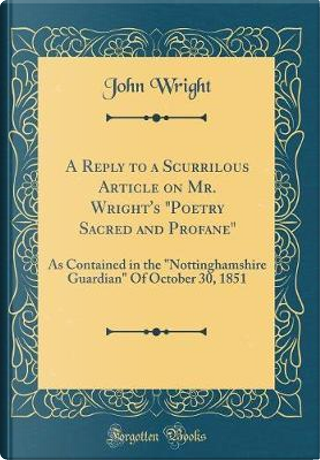 A Reply to a Scurrilous Article on Mr. Wright's Poetry Sacred and Profane by John Wright