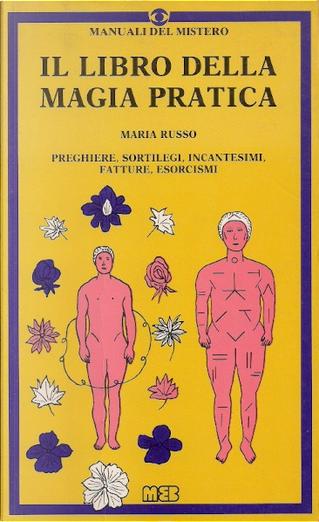 Il libro della magia pratica by Maria Russo