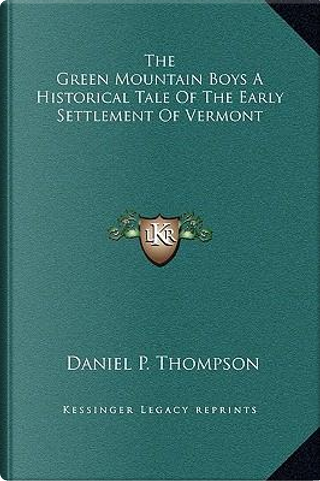 The Green Mountain Boys a Historical Tale of the Early Settlement of Vermont by Daniel P. Thompson