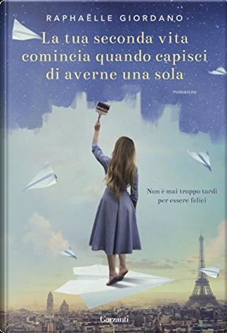 La tua seconda vita comincia quando capisci di averne una sola by Raphaëlle Giordano