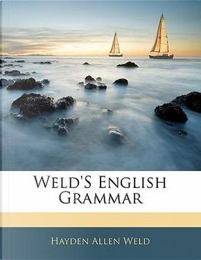 Weld's English Grammar by Hayden Allen Weld