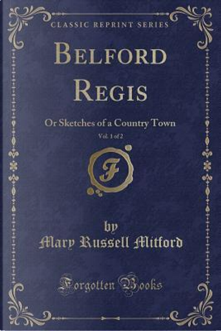 Belford Regis, Vol. 1 of 2 by Mary Russell Mitford