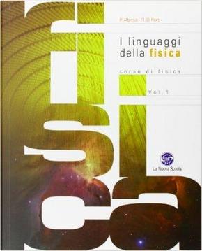I linguaggi della fisica. Corso di fisica per il biennio. Con espansione online. Per le Scuole superiori by Paolo Alberico