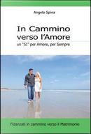 In cammino verso l'amore. Un «si» per amore, per sempre by Angelo Spina