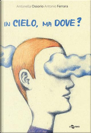 In cielo, ma dove? by Antonella Ossorio