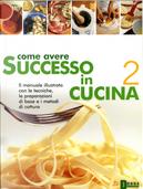 Come avere successo in cucina 2 by Giuliana Bonomo, Pino Agostini