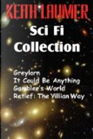 The Keith Laumer Scifi Collection, Greylorn, It Could Be Anything, Gambler's World, Retief by Keith Laumer