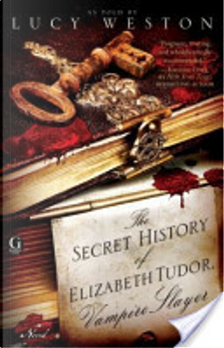 The Secret History of Elizabeth Tudor, Vampire Slayer by Lucy Weston