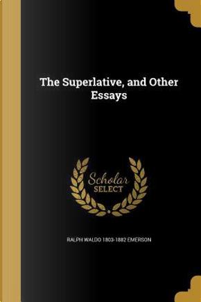 SUPERLATIVE & OTHER ESSAYS by Ralph Waldo 1803-1882 Emerson