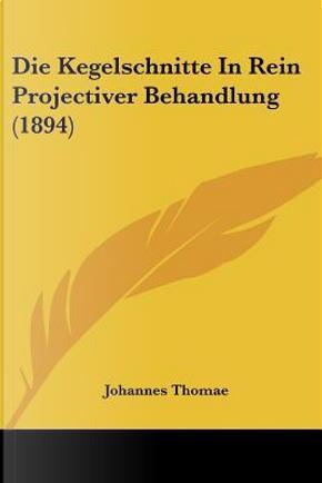 Die Kegelschnitte in Rein Projectiver Behandlung (1894) by Johannes Thomae