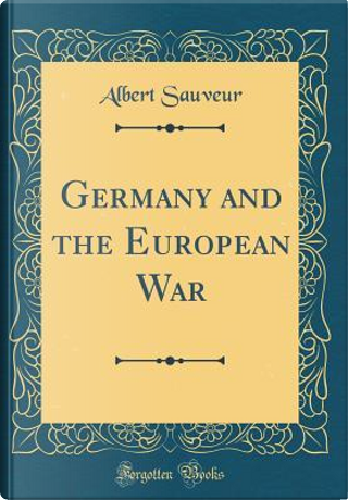 Germany and the European War (Classic Reprint) by Albert Sauveur