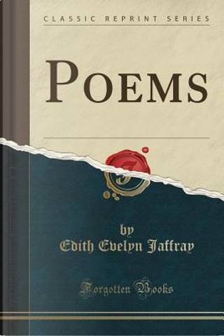 Poems (Classic Reprint) by Edith Evelyn Jaffray
