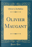 Olivier Maugant (Classic Reprint) by Victor Cherbuliez