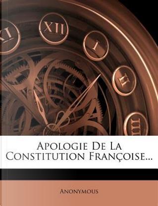 Apologie de La Constitution Fran Oise... by ANONYMOUS