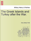 The Greek Islands and Turkey after the War by Henry Martyn Field