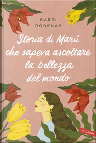 Storia di Marú che sapeva ascoltare la bellezza del mondo by Gabri Rodenas Cantero