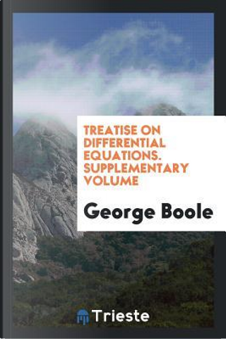 Treatise on differential equations. Supplementary Volume by George Boole