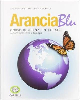 Arancia blu. Corso di scienze integrate. Per gli Ist. tecnici e professionali. Con espansione online by Vincenzo Boccardi