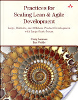 Practices for Scaling Lean and Agile Development by Craig Larman