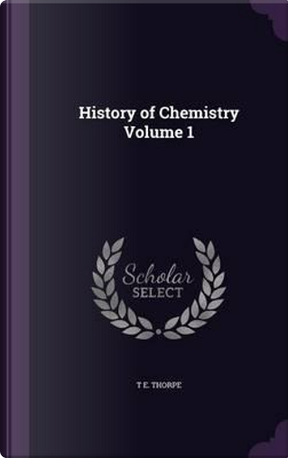 History of Chemistry Volume 1 by T E Thorpe