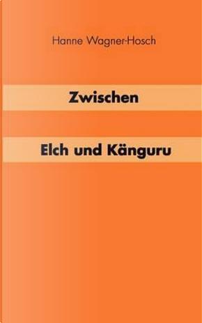 Zwischen Elch und Känguruh by Hanne Wagner-Hosch