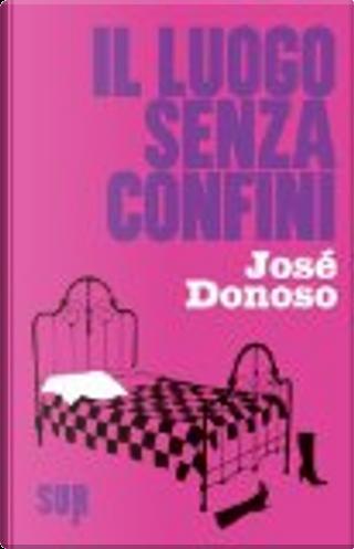 Il luogo senza confini by Jose Donoso