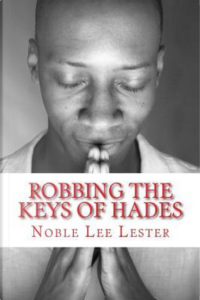 Robbing the Keys of Hades by Noble Lee Lester