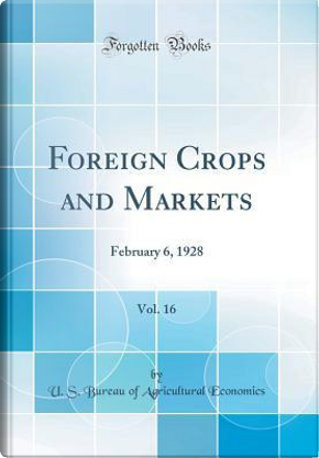 Foreign Crops and Markets, Vol. 16 by U. S. Bureau Of Agricultural Economics