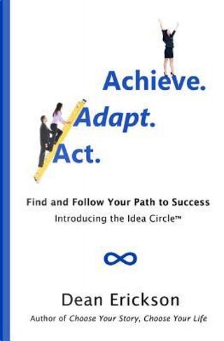 Act. Adapt. Achieve. by Dean Erickson