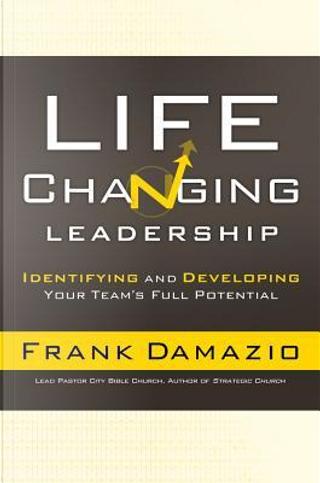 Life Changing Leadership by Frank Damazio