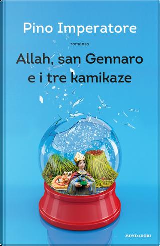 Allah, san Gennaro e i tre kamikaze by Pino Imperatore