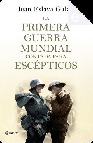 La primera guerra mundial contada para escépticos by Juan Eslava Galán