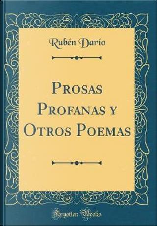 Prosas Profanas y Otros Poemas (Classic Reprint) by Rubén Darío