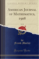 American Journal of Mathematics, 1908, Vol. 30 (Classic Reprint) by Frank Morley