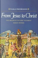 From Jesus to Christ by Paula Fredriksen