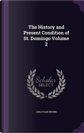 The History and Present Condition of St. Domingo; Volume 2 by Professor Jonathan Brown