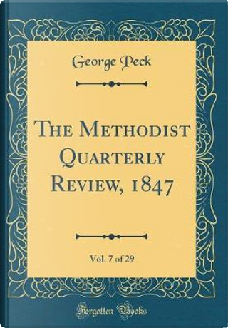 The Methodist Quarterly Review, 1847, Vol. 7 of 29 (Classic Reprint) by George Peck